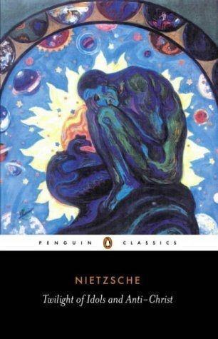 Twilight of the Idols and Anti-Christ by Friedrich Nietzsche