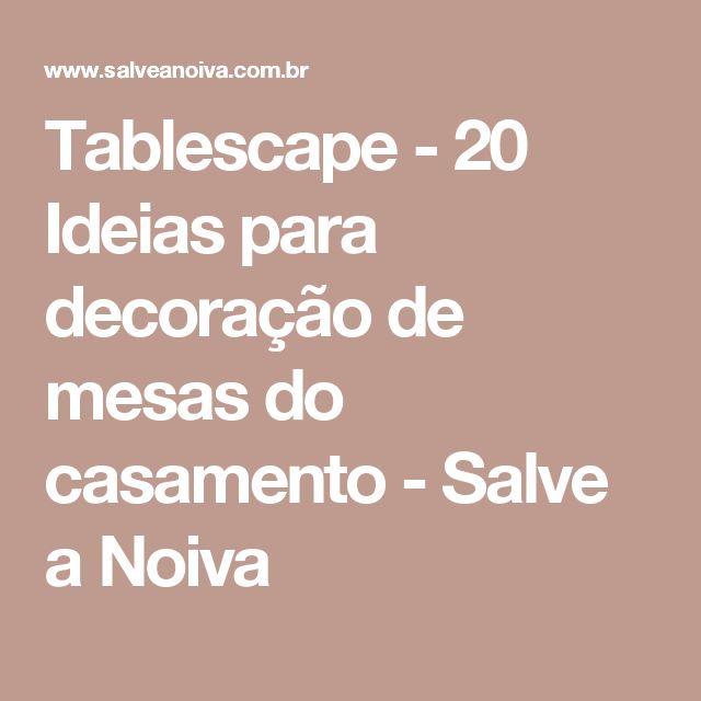 Tablescape - 20 Ideias para decoração de mesas do casamento - Salve a Noiva