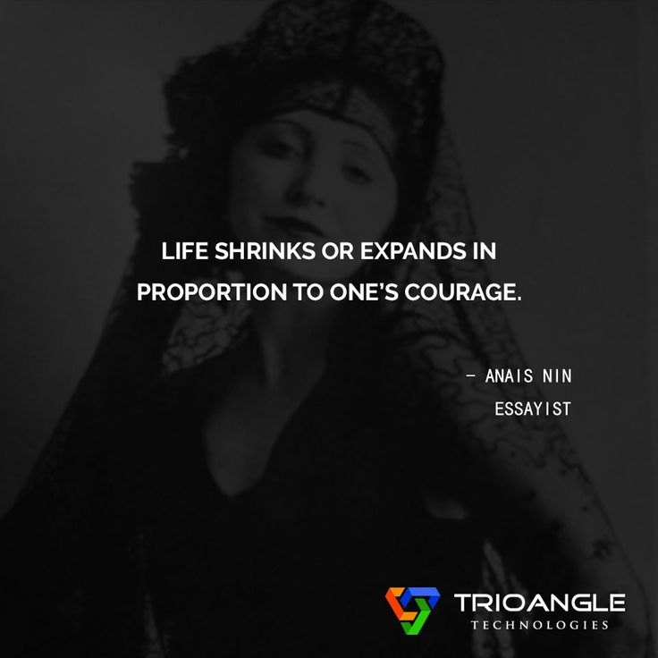 """Life shrinks or expands in proportion to one's courage."" #AnaisNin #Essayist #trioangle #quotesfortheday #quotes #life #shrinks #courage #proportion #inspirationquotes #quotestoliveby #motivation #morningquotes"
