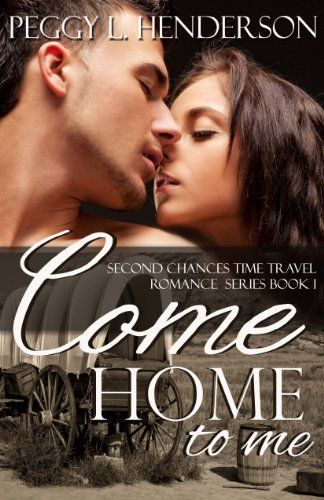 Come Home To Me Second Chances Time Travel Romance Series Book 1 By Peggy