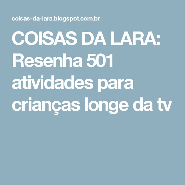 COISAS DA LARA: Resenha 501 atividades para crianças longe da tv