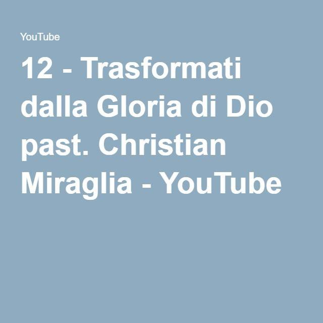 12 - Trasformati dalla Gloria di Dio past. Christian Miraglia - YouTube
