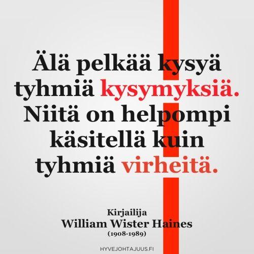 Älä pelkää kysyä tyhmiä kysymyksiä. Niitä on helpompi käsitellä kuin tyhmiä virheitä. — Kirjailija William Wister Haines (1908-1989)