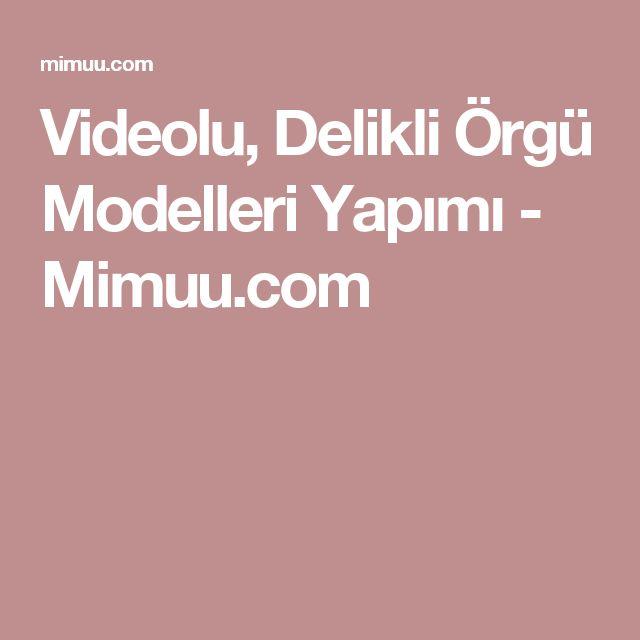 Videolu, Delikli Örgü Modelleri Yapımı - Mimuu.com