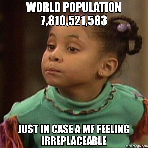 WORLD POPULATION 7,810,521,583 JUST IN CASE A MF FEELING IRREPLACEABLE - Olivia Cosby Show