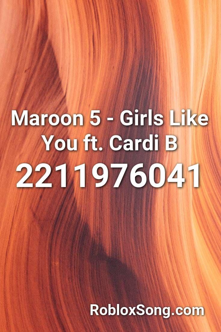 Maroon 5 Girls Like You Ft Cardi B Roblox Id Roblox Music