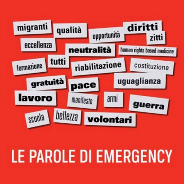 Le parole di Emergency.  #parole #Emergency #migranti #diritti #pace #volontari #guerra #uguaglianza #lavoro #armi #riabilitazione