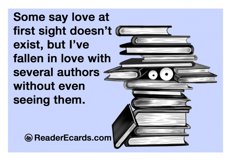 Some say love at first sight doesn't exist, but I've fallen in love with several authors without even seeing them.