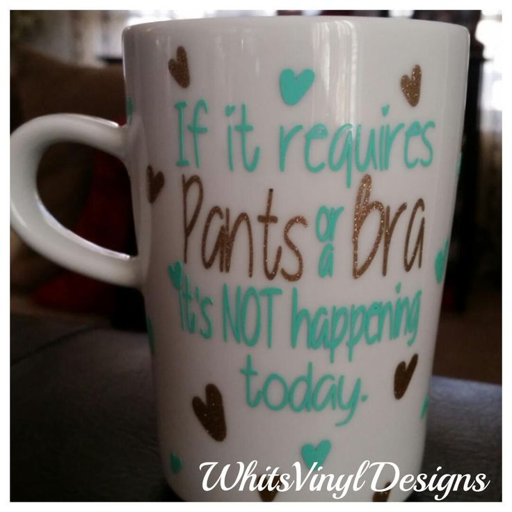 If it requires pants or a bra its not happening today coffee mug custom coffee mug vinyl coffee mug no pants no bra mug by whitsvinyldesigns on etsy