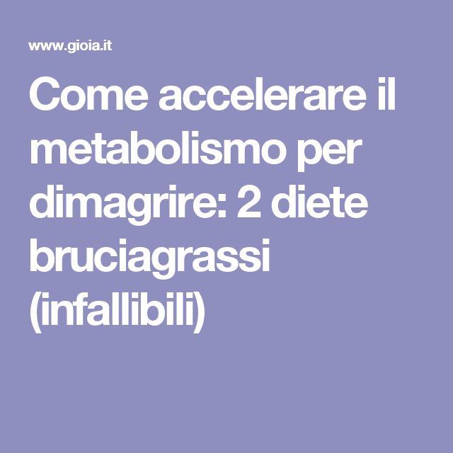 Come accelerare il metabolismo per dimagrire: 2 diete bruciagrassi (infallibili)