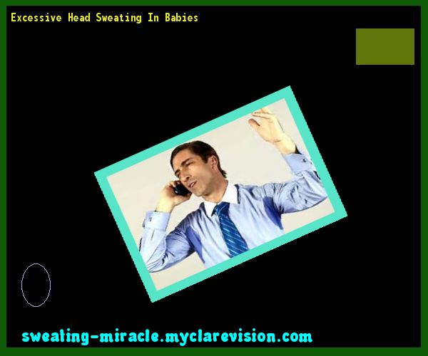 Excessive Head Sweating In Babies 104928 - Your Body to Stop Excessive Sweating In 48 Hours - Guaranteed!