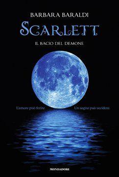Scarlett - Il bacio del demone. Secondo volume della trilogia di Barbara Baraldi.