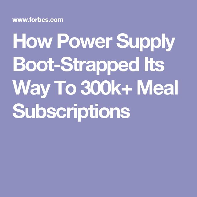 How Power Supply Boot-Strapped Its Way To 300k+ Meal Subscriptions