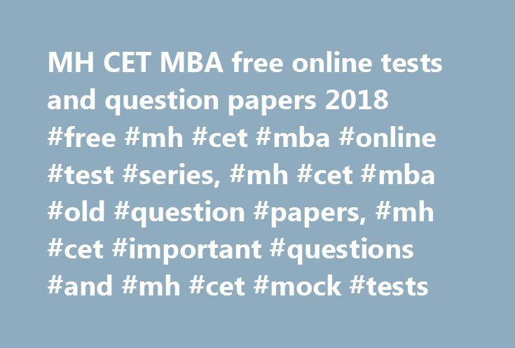 MH CET MBA free online tests and question papers 2018 #free #mh #cet #mba #online #test #series, #mh #cet #mba #old #question #papers, #mh #cet #important #questions #and #mh #cet #mock #tests http://detroit.remmont.com/mh-cet-mba-free-online-tests-and-question-papers-2018-free-mh-cet-mba-online-test-series-mh-cet-mba-old-question-papers-mh-cet-important-questions-and-mh-cet-mock-tests/  # MH CET (MBA) 2018 About MH CET (MBA) entrance exam MH CET mba is the entrance test for admission to the…