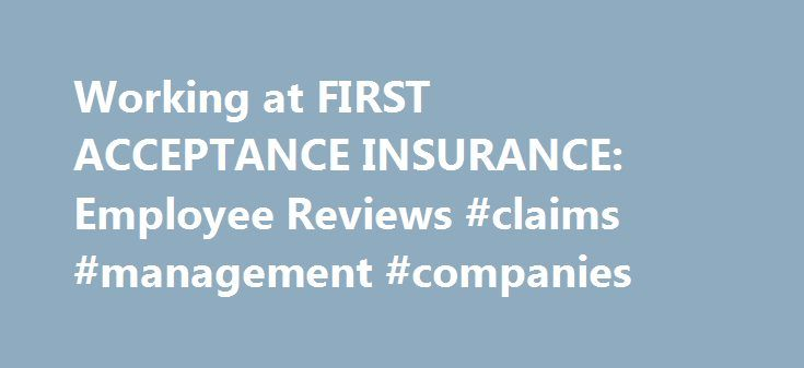 Working at FIRST ACCEPTANCE INSURANCE Employee Reviews #claims - employee reviews