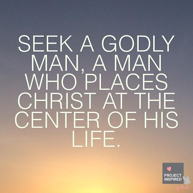 Seek a godly man, a man who places Christ at the center of his life. #datingtips #projectinspired #quote