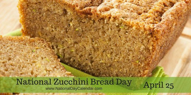 April 25, 2017 -- NATIONAL ZUCCHINI BREAD DAY