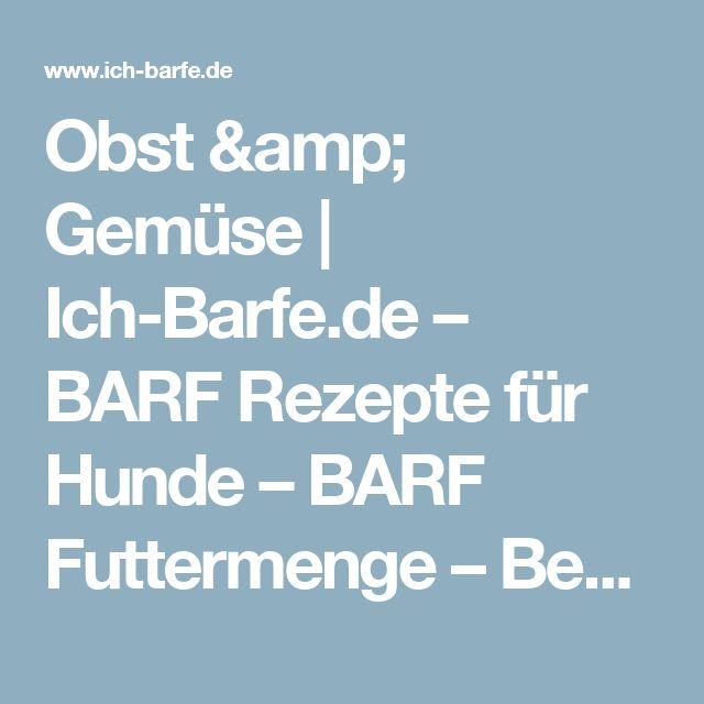 Obst & Gemüse | Ich-Barfe.de – BARF Rezepte für Hunde – BARF Futtermenge – Bedarfsgerechte Fütterung