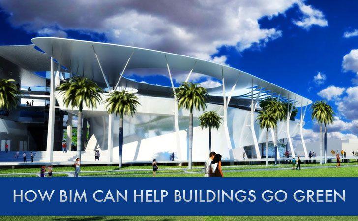 How Building Information Modeling (BIM) Helps Buildings Go Green