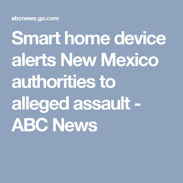 Smart home device alerts New Mexico authorities to alleged assault - ABC News