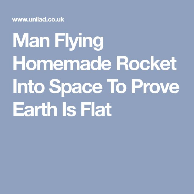 Man Flying Homemade Rocket Into Space To Prove Earth Is Flat