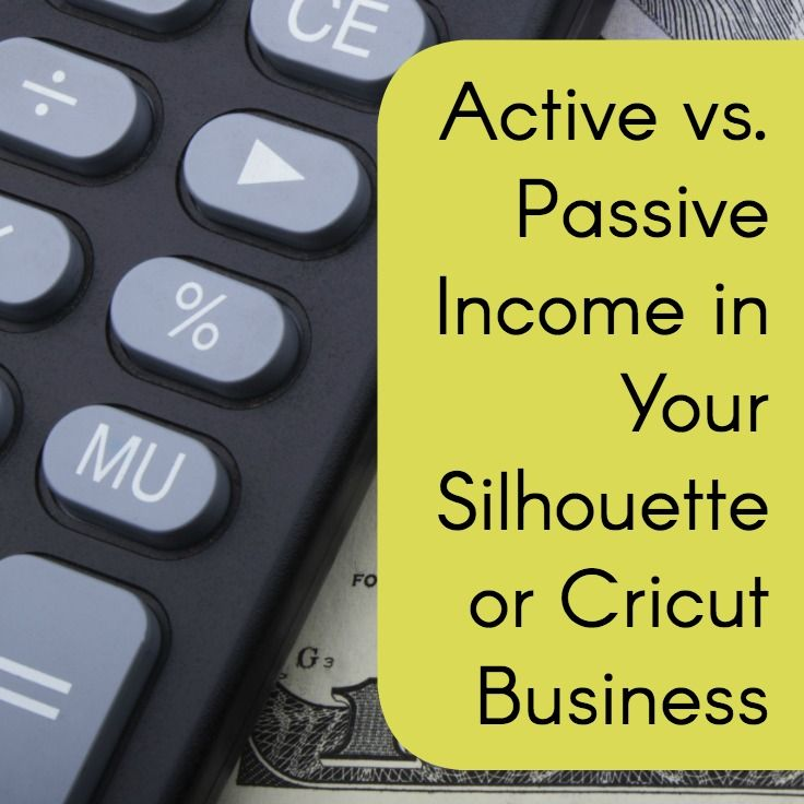The definition of active versus passive income in your Silhouette Cameo or Cricut Explore small business.