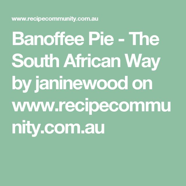 Banoffee Pie - The South African Way by janinewood on www.recipecommunity.com.au