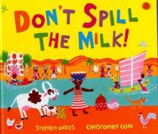 Don't Spill the Milk! a picture book a Stephen Davies Penda, from a tiny village in Africa, is feeling rather grown up. She is surely old enough now to take the milk up to her Daddy in the grasslands? #WeNeedDiverseBooks