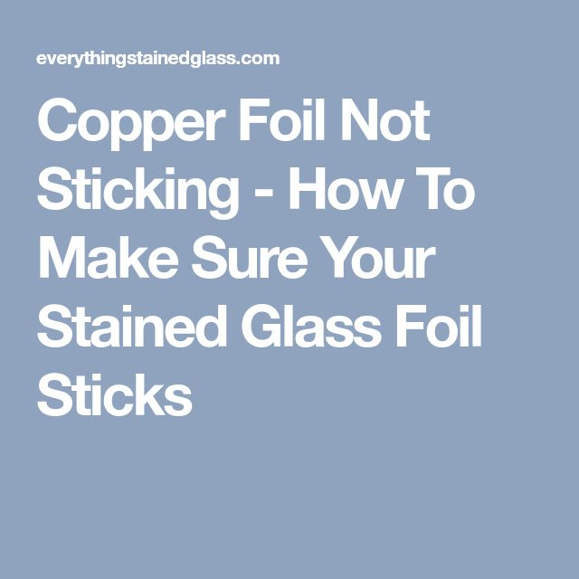 Copper Foil Not Sticking - How To Make Sure Your Stained Glass Foil Sticks