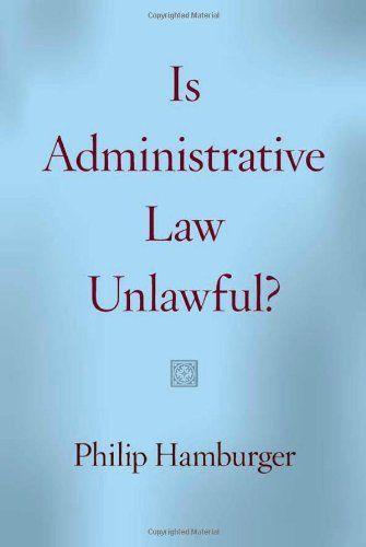 Is Administrative Law Unlawful? by Philip Hamburger http://www.amazon.com/dp/022611659X/ref=cm_sw_r_pi_dp_dk36ub14XB86M