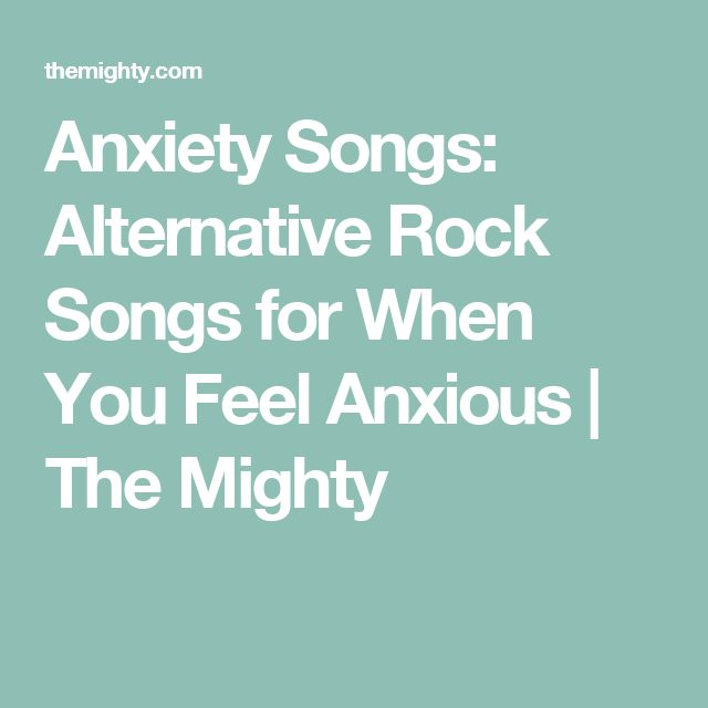 Anxiety Songs: Alternative Rock Songs for When You Feel Anxious | The Mighty