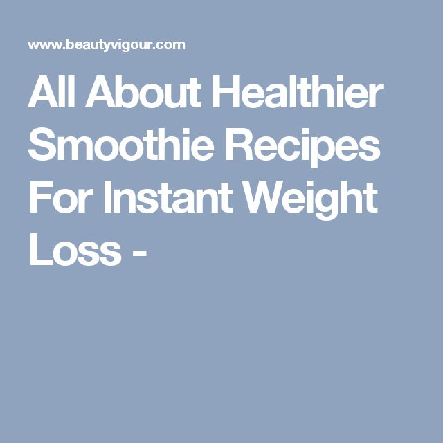 All About Healthier Smoothie Recipes For Instant Weight Loss -