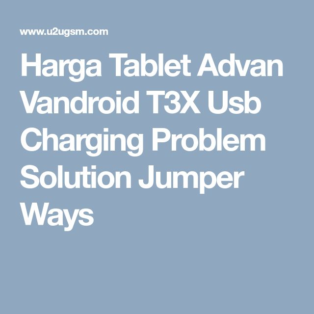 Harga Tablet Advan Vandroid T3X Usb Charging Problem Solution Jumper Ways