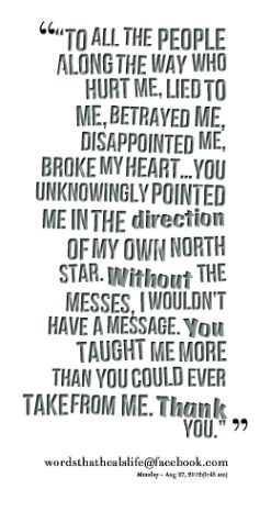 To all the people along the way who hurt me, lied ...