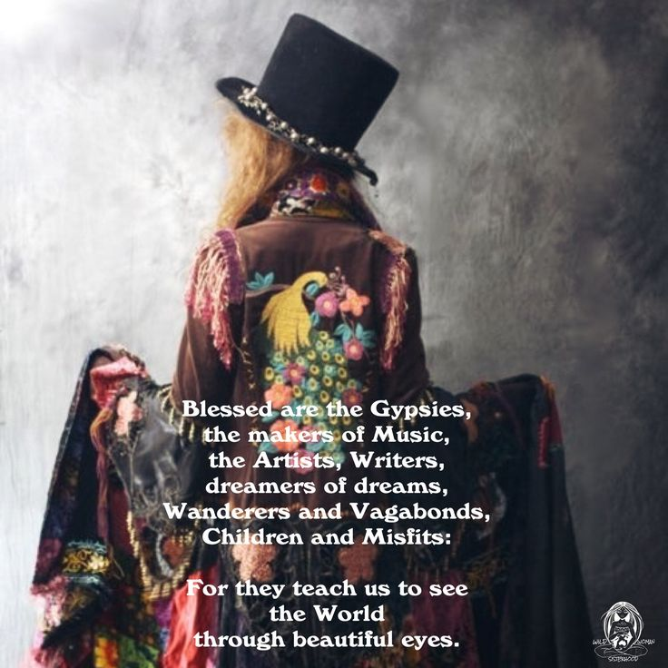 Blessed are the Gypsies, the makers of Music, the Artists, Writers, dreamers of dreams, Wanderers and Vagabonds, Children and Misfits: For they teach us to see the World through beautiful eyes. WILD WOMAN SISTERHOODॐ #WildWomanSisterhood #wildwoman #wildw