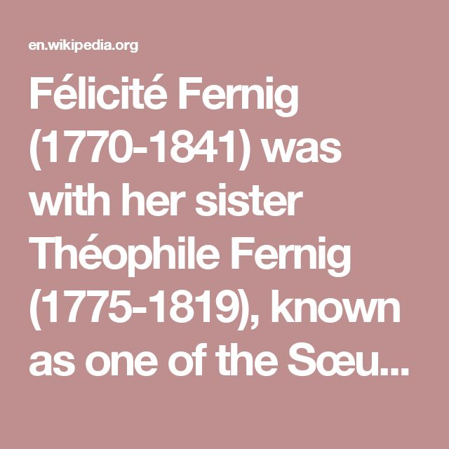 Félicité Fernig (1770-1841) was with her sister Théophile Fernig (1775-1819), known as one of the Sœurs Fernig (Fernig sisters); two sisters who enlisted in the French army dressed as men during the French revolutionary wars, and who were allowed to remain in service after their gender was discovered, becoming celebrities frequently mentioned in the contemporary French press