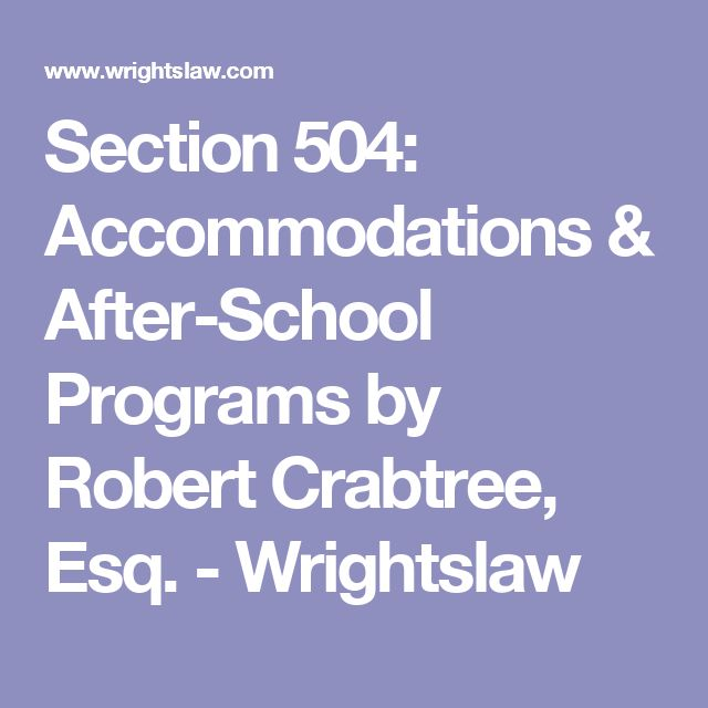 Section 504: Accommodations & After-School Programs by Robert Crabtree, Esq. - Wrightslaw