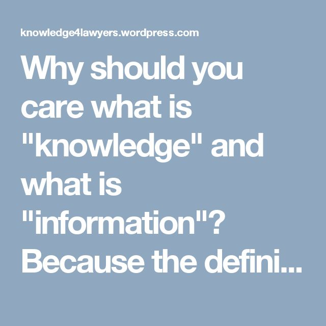 "Why should you care what is ""knowledge"" and what is ""information""? Because the definitions tell you what to do next. KM"