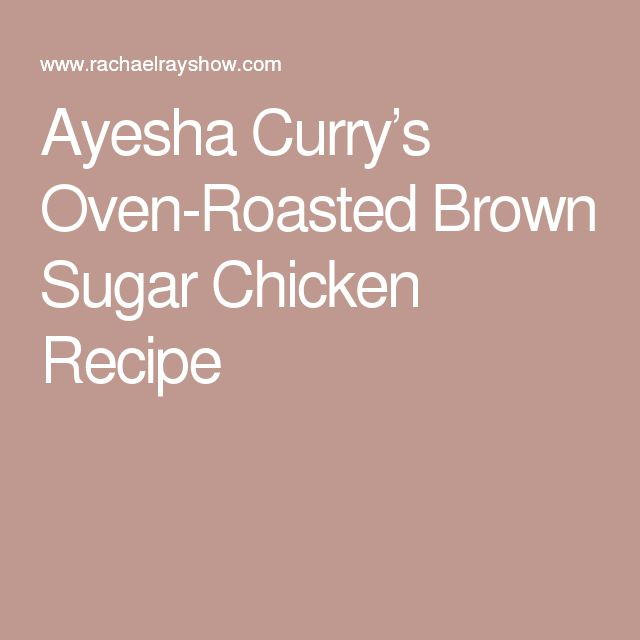 Ayesha Curry's Oven-Roasted Brown Sugar Chicken Recipe