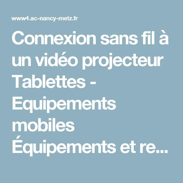 Connexion sans fil à un vidéo projecteur Tablettes - Equipements mobiles Équipements et resssources numériques pour l'enseignant - Education Physique et Sportive - Nancy-Metz