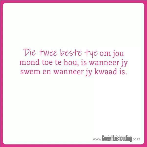 Two of the best times to keep your mouth shut is either when swimming or when mad. #Afrikaans
