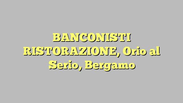 BANCONISTI RISTORAZIONE, Orio al Serio, Bergamo