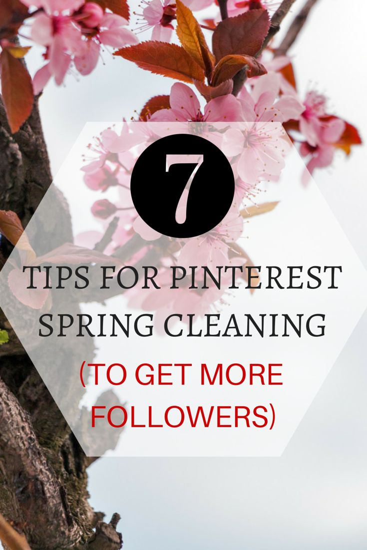 Visual Content Marketing expert reveals 7 Tips for Pinterest Spring Cleaning to get more followers!