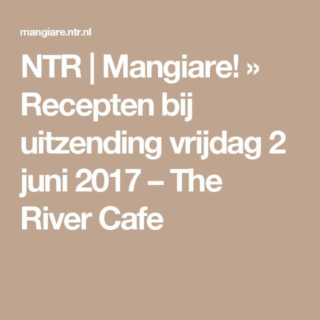 NTR | Mangiare! » Recepten bij uitzending vrijdag 2 juni 2017 – The River Cafe