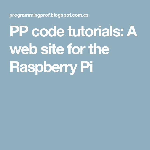 PP code tutorials: A web site for the Raspberry Pi
