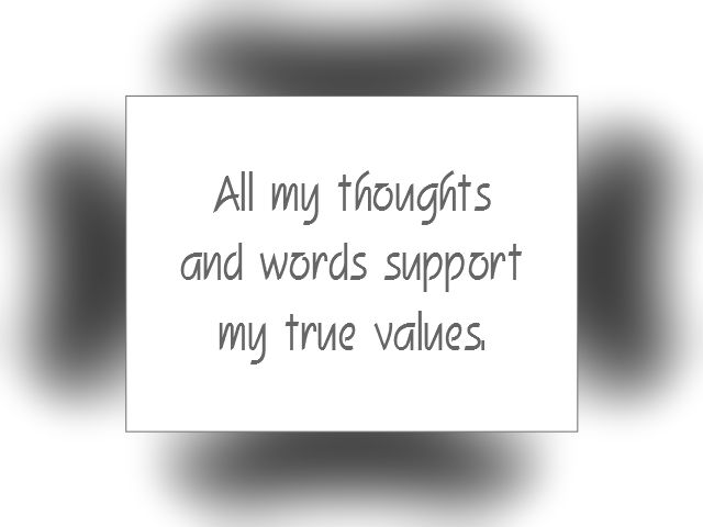 """Daily Affirmation for February 27, 2016 #affirmation #inspiration - """"All my thoughts and words support my true values."""""""