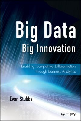 "Stubbs, Evan. ""Big data, big innovation : enabling competitive differentiation through business analytics"". Wiley, 2014. Location: Ebrary Electronic Book."