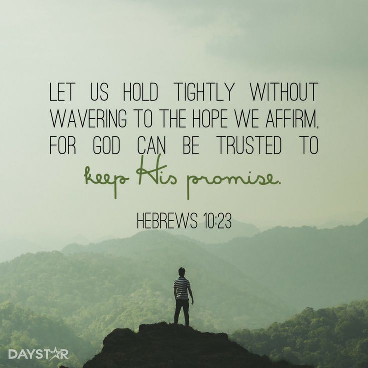 """""""Let us hold tightly without wavering to the hope we affirm. For God can be trusted to keep His promise."""" -Hebrews 10:23 [Daystar.com]"""
