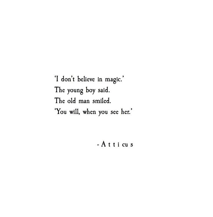 """""""I don't believe in magic"""",The young boy said,The old man smiled,""""You will,when you see her"""""""