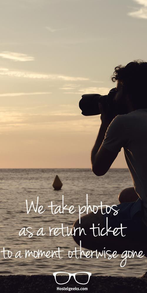 We take photos as a return ticket to a moment otherwise gone Find more travel quotes at hostelgeeks.com/...